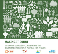 MAKING IT COUNT INTEGRATING GENDER INTO CLIMATE CHANGE AND DISASTER RISK REDUCTION: A PRACTICAL HOW-TO GUIDE