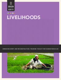 Livelihoods: GREEN RECOVERY AND RECONSTRUCTION: TRAINING TOOLKIT FOR HUMANITARIAN AID